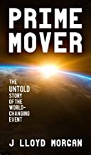 Prime Mover: The untold story of the world-changing event