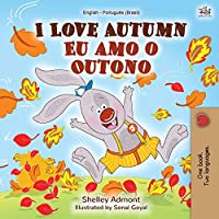 I Love Autumn (English Portuguese Bilingual Book for kids): Brazilian Portuguese (English Portuguese Bilingual Collection)
