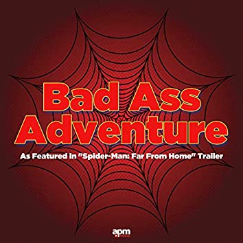 """Bad Ass Adventure (As Featured in """"Spider-Man: Far From Home"""" Trailer)"""