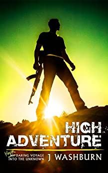 HIGH ADVENTURE: Your Daring Voyage into the Unknown (ESSAYS Book 1) by [J Washburn]
