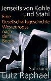 Jenseits von Kohle und Stahl: Eine Gesellschaftsgeschichte Westeuropas nach dem Boom - Lutz Raphael