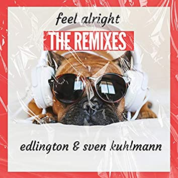 Feel Alright (The Remixes)