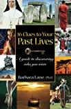 16 Clues to Your Past Lives:  A Guide to Discovering who You Were
