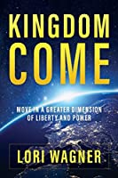 Kingdom Come: Move in a Greater Dimension of Liberty and Power