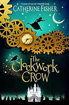 The Clockwork Crow by [Catherine Fisher]
