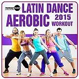 Latin Dance Aerobic Workout 2015 (Continuous Dj Mix)