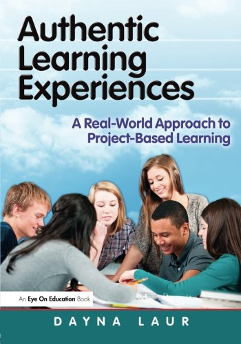 Authentic Learning Experiences A Real World Approach To Project Based Learning