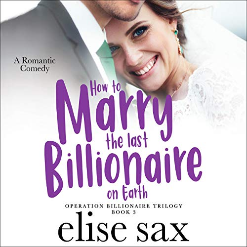 How to Marry the Last Billionaire on Earth Audiobook By Elise Sax cover art