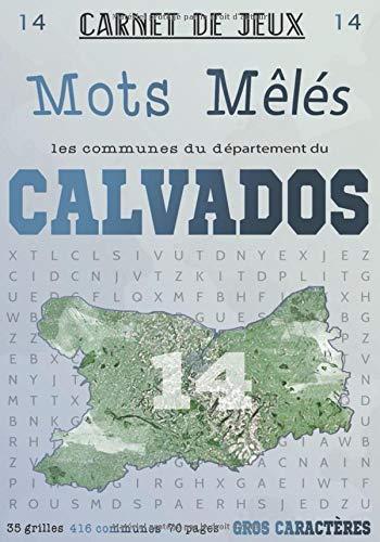 Carnet de Jeux: Mots Mêlés Les Communes du Calvados: Grilles de Mots Cachés pour adultes: Communes du Département du Calvados (GROS CARACTERES) (Mots Mêlés Départements français, Band 14)