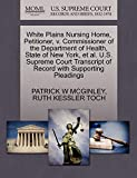 White Plains Nursing Home, Petitioner, v. Commissioner of the Department of Health, State of New York, et al. U.S. Supreme Court Transcript of Record with Supporting Pleadings