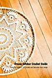 Dream Catcher Crochet Guide: Amazing Projects To Crochet and Decorate Your House: Tutorial To Make Dream Catcher (English Edition)