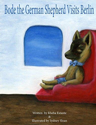 Bode the German Shepherd Visits Berlin (Bode Travels Book 1) (English Edition)