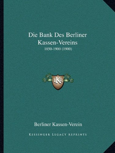 Die Bank Des Berliner Kassen-Vereins: 1850-1900 (1900)