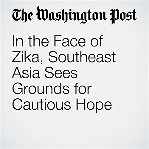 In the Face of Zika, Southeast Asia Sees Grounds for Cautious Hope cover art