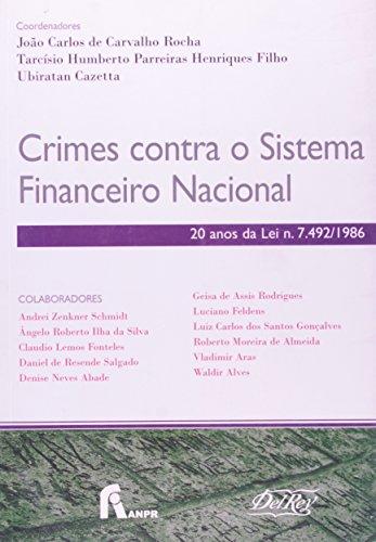 Crimes Contra o Sistema Financeiro Nacional. 20 Anos da Lei N 7.492/1986