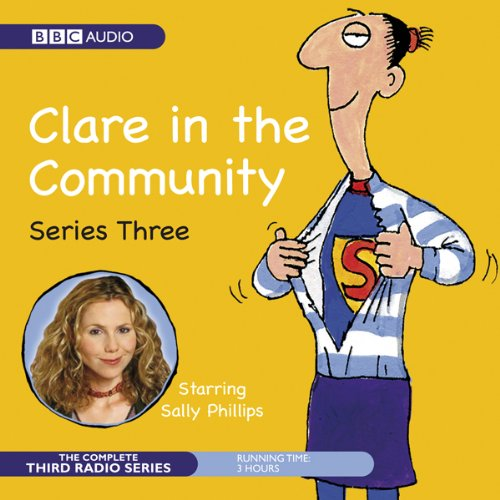 Clare in the Community     The Complete Series 3              By:                                                                                                                                 Harry Venning,                                                                                        David Ramsden                               Narrated by:                                                                                                                                 Sally Phillips,                                                                                        Alex Lowe,                                                                                        Gemma Craven,                   and others                 Length: 2 hrs and 45 mins     142 ratings     Overall 4.6