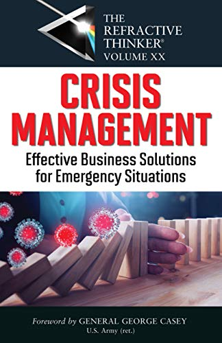 The Refractive Thinker®: Vol. XX: Crisis Management: Effective Business Solutions For Emergency...