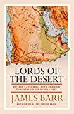 Lords of the Desert: Britain's Struggle with America to Dominate the Middle East - James Barr