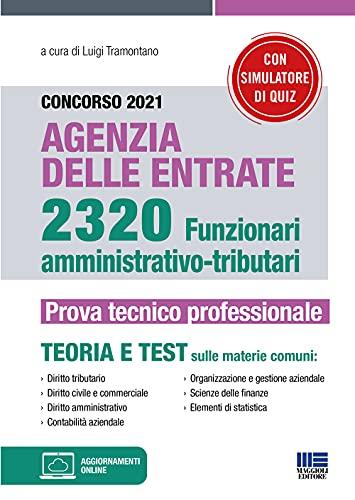 Concorso Agenzia delle Entrate 2320 Funzionari Amministrativo-Tributari. La Prova Tecnico-Professionale con espansioni online + software di simulazione