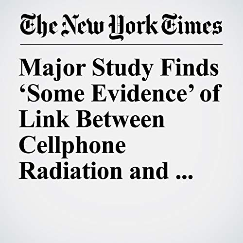 Major Study Finds 'Some Evidence' of Link Between Cellphone Radiation and Brain Cancer  audiobook cover art