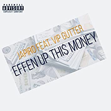 EFFEN UP THI$ MONEY
