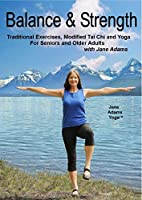Balance & Strength Exercises for Seniors: 9 Practices, with Traditional Exercises, and Modified Tai Chi, Yoga & Dance