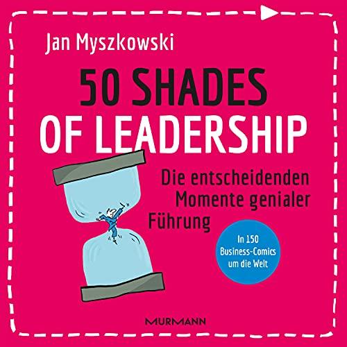 50 Shades of Leadership: Die entscheidenden Momente genialer Führung