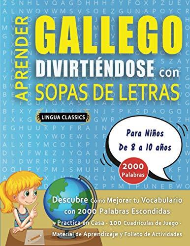 APRENDER GALLEGO DIVIRTIÉNDOSE CON SOPAS DE LETRAS - Para Niños de 8 a 10 años - Descubre Cómo Mejorar tu Vocabulario con 2000 Palabras Escondidas y ... de Aprendizaje y Folleto de Actividades
