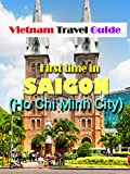 Vietnam Travel Guide: First time in Sai Gon (Ho Chi Minh City)