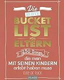 Die echte Bucket List für Eltern: 250 Dinge, die man mit seinen Kindern erlebt haben muss