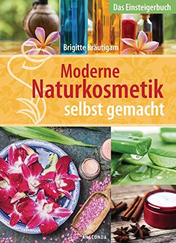 Moderne Naturkosmetik selbst gemacht - Das Einsteigerbuch