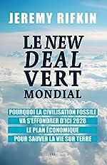 Le New Deal Vert Mondial - Pourquoi la civilisation fossile va s'effondrer d'ici 2028 - Le plan économique pour sauver la vie sur Terre de Jeremy RIFKIN