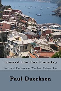 Toward the Far Country: Stories of Fantasy and Wonder, Volume Two