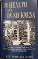 In Health and in Sickness: Pharmacy, Pharmacists, and the Pharmaceutical Industry in Late Imperial, Early Soviet Russia (East European Monographs)