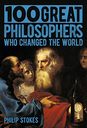 Compare Textbook Prices for 100 Great Philosophers Who Changed the World  ISBN 9781789509168 by Stokes, Philip