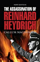 The Assassination of Reinhard Heydrich: The True Story Behind Operation Anthropoid by Callum MacDonald(2017-07-10)