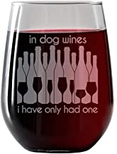 IT'S A SKIN in Dog Wines, I Have only had one |Stemless Wine Glass 17oz for red and White Wine - Great Gift for Her, Him Travel Includes Free Wine/Food Pairing Card