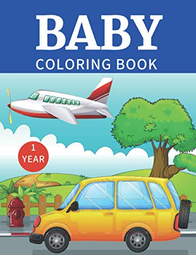 Baby Coloring Book 1 year: Toddler coloring books ages 1-3   My first coloring book for 1 year old   vehicles to color, simple designs with garbage truck, classic cars, big truck and more
