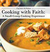 Cooking with Faith: A Small-Group Cooking Experience