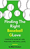 Baseball Glove: Finding the right baseball glove for each age, position, and skill level. Glove guide for...