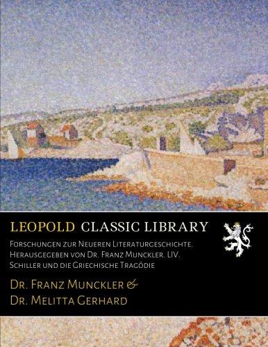 Forschungen zur Neueren Literaturgeschichte. Herausgegeben von Dr. Franz Munckler. LIV. Schiller und die Griechische Tragödie