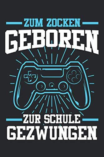 Zum Zocken Geboren Zur Schule Gezwungen: Gaming & Zocken Notizbuch 6' x 9' Gamer Geschenk für Zocker & Computer