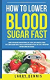 How to Lower Blood Sugar Fast: Lower Your Blood Sugar Naturally in 19 Days, With Diabetes Foods That Lower Blood Sugar, A Meal Plan Nutrition Protocal for Type 2 Prevention Without Drugs or Exercise
