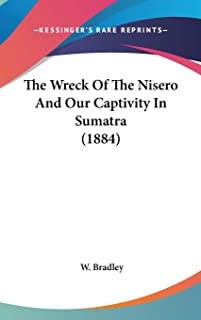 The Wreck Of The Nisero And Our Captivity In Sumatra (1884)