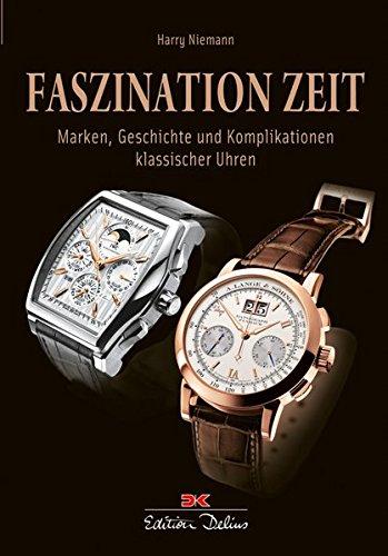 Faszination Zeit: Marken, Geschichte und Komplikationen klassischer Uhren
