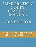 IMMIGRATION COURT PRACTICE MANUAL 2018 EDITION