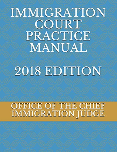 Compare Textbook Prices for IMMIGRATION COURT PRACTICE MANUAL 2018 EDITION  ISBN 9781687003577 by IMMIGRATION JUDGE, OFFICE OF THE CHIEF,NAUMCHENKO, EVGENIA