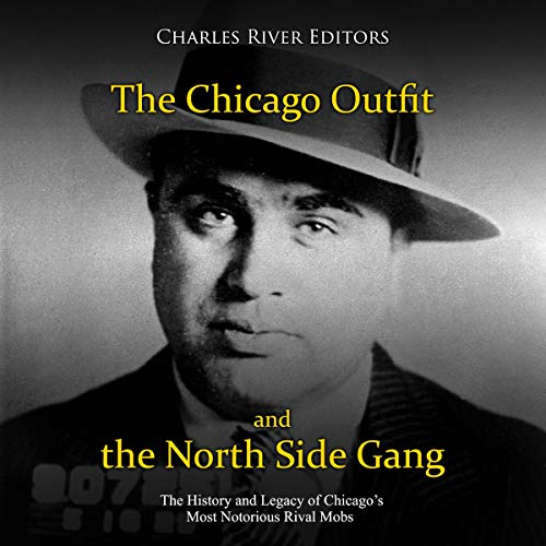The Chicago Outfit and the North Side Gang: The History and Legacy of Chicago's Most Notorious Rival Mobs                   By:                                                                                                                                 Charles River Editors                               Narrated by:                                                                                                                                 Scott Clem                      Length: 3 hrs and 8 mins     1 rating     Overall 4.0