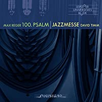 Reger/Timm: 100th Psalm/Jazzme
