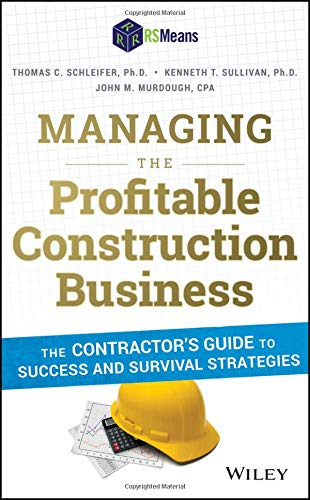 Managing the Profitable Construction Business: The Contractor's Guide to Success and Survival Strategies